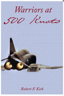 Warriors At 500 Knots by Dr. Robert F. Kirk