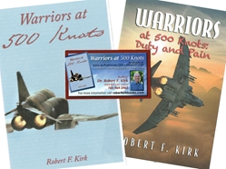 Warriors At 500 Knots plus Duty and Pain by Dr. Robert F. Kirk